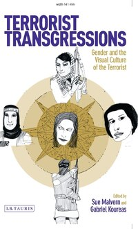 Terrorist Transgressions: Gender and the Visual Culture of the Terrorist