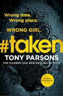#taken: Wrong Time. Wrong Place. Wrong Girl. de Tony Parsons