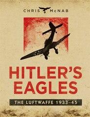Hitler's Eagles: The Luftwaffe 1933-45