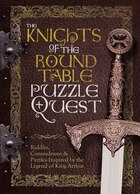 Knights of the Round Table Puzzle Quest: 120 Puzzles Inspired by the Legend