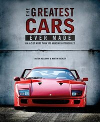 The Greatest Cars Ever Made: An A-z Of More Than 300 Amazing Automobiles