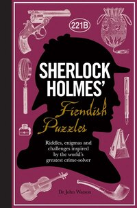Sherlock Holmes' Fiendish Puzzles: Riddles and challenges inspired by the Great Detective