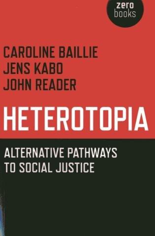 Heterotopia: Alternative Pathways To Social Justice by Caroline Baillie