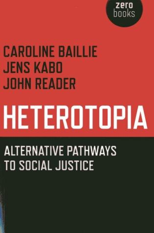 Heterotopia: Alternative Pathways To Social Justice de Caroline Baillie