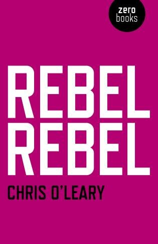 Rebel Rebel: All The Songs Of David Bowie From '64 To '76 by Chris O'Leary