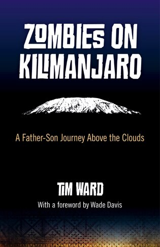 Zombies on Kilimanjaro: A Father/Son Journey Above the Clouds by Tim Ward