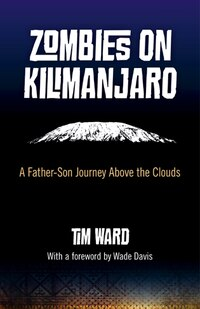 Zombies on Kilimanjaro: A Father/Son Journey Above the Clouds