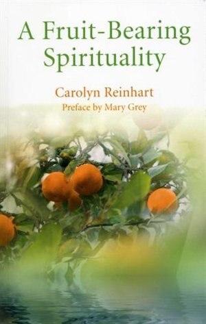 A Fruit-bearing Spirituality by Ma D. Prof., Carolyn Reinhart
