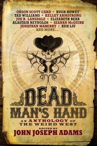 Book Dead Man's Hand: An Anthology Of The Weird West by John Joseph Adams