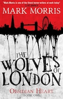 The Wolves Of London: Obsidian Heart Book 1