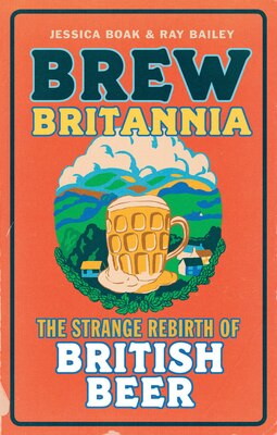 Book Brew Britannia: The Strange Rebirth Of British Beer by Jessica Boak