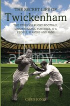 The Secret Life Of Twickenham: The Story Of Rugby Union's Iconic Fortress, The Players, Staff And…