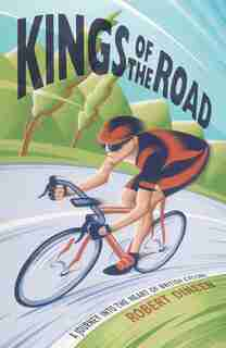 Kings Of The Road: A Journey Into The Heart Of British Cycling by Robert Dineen