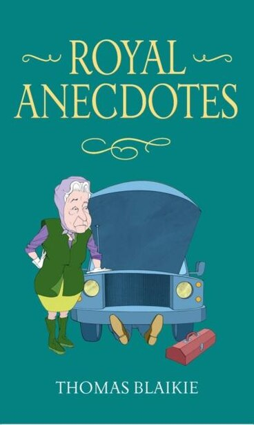 What A Thing To Say To The Queen: A Collection Of Royal Anecdotes From The House Of Windsor by Thomas Blaikie
