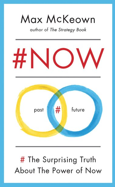 #now: The Surprising Truth About The Power Of Now by Max McKeown