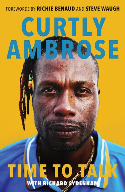 Sir Curtly Ambrose: Time To Talk by Curtly Ambrose
