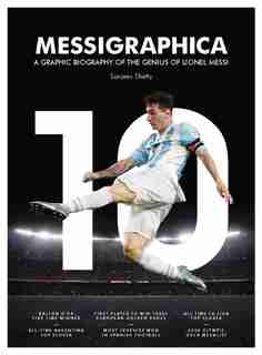 Messigraphica: A Graphic Biography Of The Genius Of Lionel Messi by Sanjeev Shetty