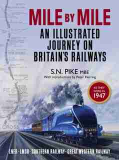 Mile By Mile: An Illustrated Journey On Britain's Railways As They Were In 1947 by S. N. Pike