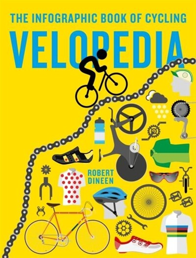 Velopedia: The Infographic Book Of Cycling by Robert Dineen