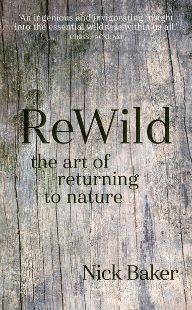 Rewild: The Art Of Returning To Nature by Nick Baker