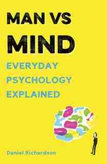 Man Vs Mind: Everyday Psychology Explained by Daniel Richardson