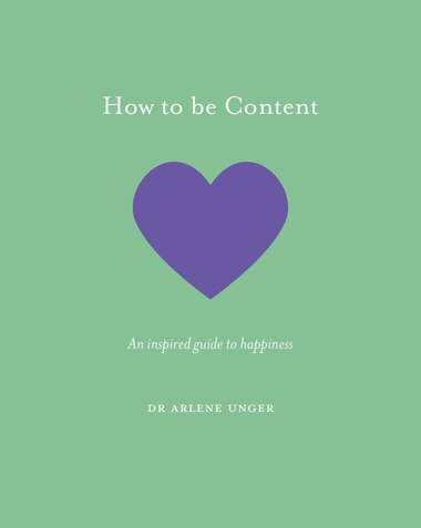 How To Be Content: An Inspired Guide To Happiness by Arlene Unger