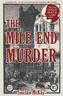 The Mile End Murder: The Case Conan Doyle Couldn't Solve by Sinclair Mckay