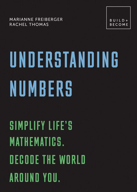 Understanding Numbers: Simplify Life?s Mathematics. Decode The World Around You.: 20 Thought-provoking Lessons by Marianne Freiberger
