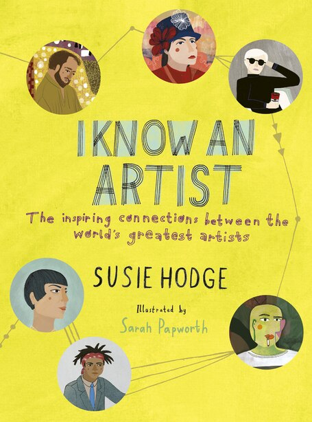 I Know An Artist: The Inspiring Connections Between The World's Greatest Artists by Susie Hodge
