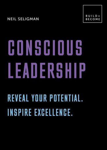 Conscious Leadership. Reveal Your Potential. Inspire Excellence.: 20 Thought-provoking Lessons by Neil Seligman