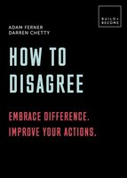 How To Disagree: Embrace Difference. Improve Your Actions: 20 Thought-provoking Lessons