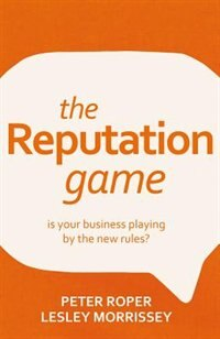 Book The Reputation Game - is your business playing by the new rules? by Peter Roper