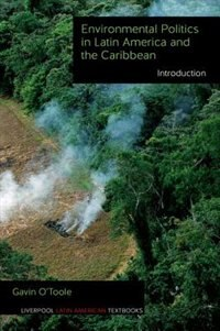 Environmental Politics in Latin America and the Caribbean Volume 1: Introduction by Gavin O'Toole