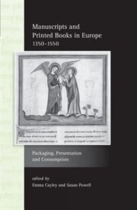 Manuscripts and Printed Books in Europe 1350-1550: Packaging, Presentation and Consumption