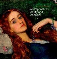 Pre-Raphaelites: Beauty and Rebellion