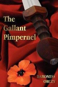 The Gallant Pimpernel - Unabridged - Lord Tony's Wife, The Way Of The Scarlet Pimpernel, Sir Percy…