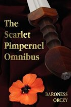 The Scarlet Pimpernel Omnibus - Unabridged - The Scarlet Pimpernel, I Will Repay, Eldorado, Sir…