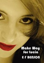 Make Way for Lucia - The Complete Mapp & Lucia - Queen Lucia, Miss Mapp Including 'The Male…