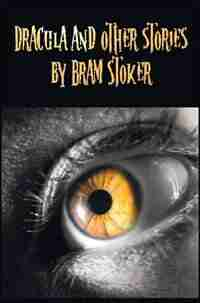 Dracula And Other Stories By Bram Stoker. (complete And Unabridged). Includes Dracula, The Jewel Of Seven Stars, The Man (aka: The The Gates of Life) by Bram Stoker