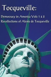 Tocqueville: Democracy In America Volumes 1 & 2 And Recollections Of Alexis De Tocqueville…