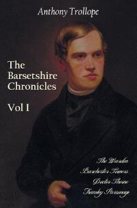 The Barsetshire Chronicles, Volume One, including: The Warden, Barchester Towers, Doctor Thorne and Framley Parsonage by Anthony Trollope