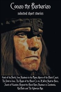 Conan the Barbarian, selected short stories including Gods of the North, Iron Shadows in the Moon…
