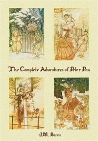 The Complete Adventures of Peter Pan (complete and unabridged) includes: The Little White Bird…