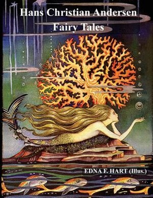 The Fairy Tales of Hans Christian Andersen (Illustrated by Edna F. Hart) by Hans Christian Andersen