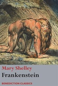 Frankenstein; or, The Modern Prometheus: (Shelley's final revision, 1831) by Mary Wollstonecraft Shelley
