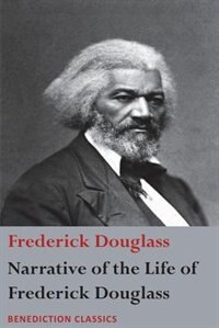 Narrative of the Life of Frederick Douglass, An American Slave: Written by Himself by Frederick Douglass