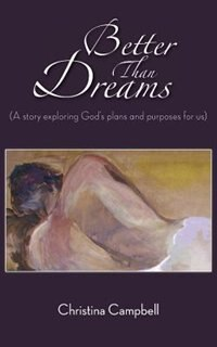Better Than Dreams (A story exploring God's plans and purposes for us)