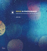 Focus In Photography: Master The Advanced Techniques That Will Change Your Photography Forever