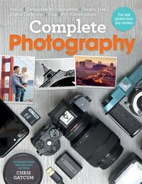Complete Photography: Understand Cameras To Take, Edit And Share Better Photo's