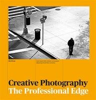 Creative Photography: The Professional Edge
